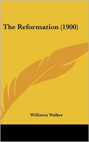 The Reformation - Williston Walker
