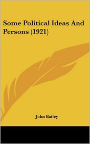 Some Political Ideas and Persons - John Bailey