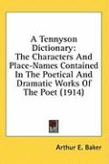 A Tennyson Dictionary: The Characters and Place-Names Contained in the Poetical and Dramatic Works of the Poet (1914)