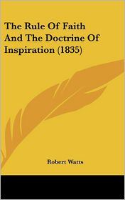 The Rule of Faith and the Doctrine of Inspiration - Robert Watts