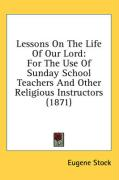 Lessons on the Life of Our Lord: For the Use of Sunday School Teachers and Other Religious Instructors (1871)