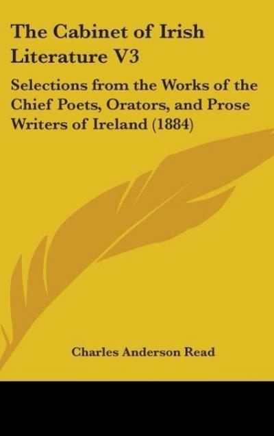 The Cabinet Of Irish Literature V3 - Charles Anderson Read