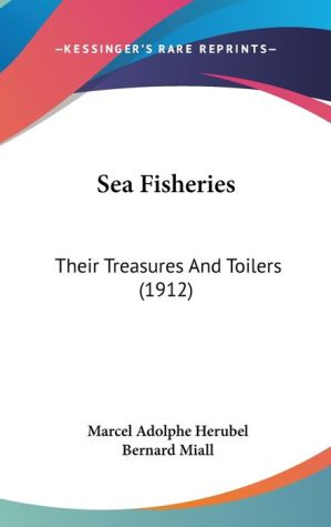 Sea Fisheries: Their Treasures and Toilers (1912)