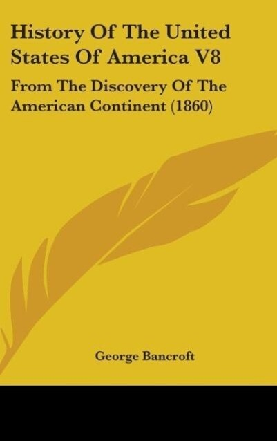 History Of The United States Of America V8 als Buch von George Bancroft - Kessinger Publishing, LLC