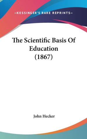 The Scientific Basis of Education - John. Hecker