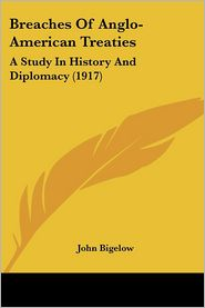 Breaches of Anglo-American Treaties: A Study in History and Diplomacy (1917) - John Bigelow