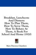 Breakfast, Luncheons and Dinners: How to Plan Them, How to Serve Them, How to Behave at Them, a Book for School and Home (1920)