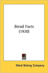 Bread Facts (1920) - Baking Company Ward Baking Company