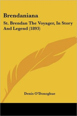 Brendaniana: St. Brendan the Voyager, in Story and Legend (1893) - Denis O'Donoghue