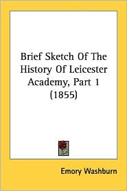 Brief Sketch of the History of Leicester Academy, Part 1 (1855) - Emory Washburn