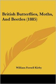 British Butterflies, Moths, and Beetles (1885) - William Forsell Kirby