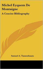 Michel Eyquem de Montaigne: A Concise Bibliography - Samuel A. Tannenbaum