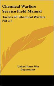 Chemical Warfare Service Field Manual: Tactics of Chemical Warfare FM 3-5 - United States War Department