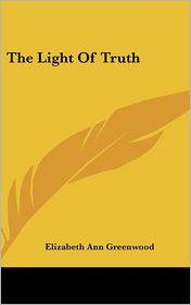 The Light of Truth - Elizabeth Ann Greenwood