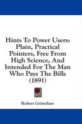 Hints to Power Users: Plain, Practical Pointers, Free from High Science, and Intended for the Man Who Pays the Bills (1891)