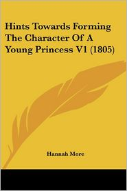 Hints Towards Forming the Character of a Young Princess V1 (1805) - Hannah More