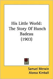 His Little World: The Story of Hunch Badeau (1903) - Samuel Merwin, Alonso Kimball (Illustrator)