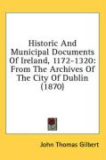 Historic and Municipal Documents of Ireland, 1172-1320: From the Archives of the City of Dublin (1870)