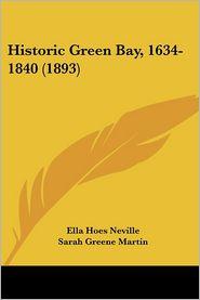 Historic Green Bay, 1634-1840 (1893) - Ella Hoes Neville, Sarah Greene Martin, Deborah Beaumont Martin