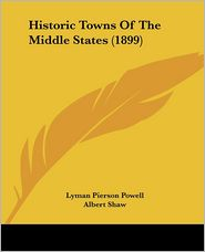 Historic Towns of the Middle States (1899) - Lyman Pierson Powell, Albert Shaw (Introduction)