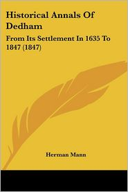 Historical Annals of Dedham: From Its Settlement in 1635 to 1847 (1847)