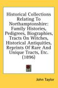 Historical Collections Relating to Northamptonshire: Family Histories, Pedigrees, Biographies, Tracts on Witches, Historical Antiquities, Reprints of