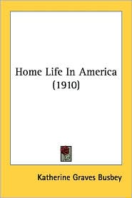 Home Life in America (1910) - Katherine Graves Busbey