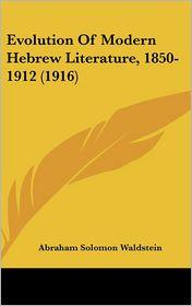 Evolution of Modern Hebrew Literature, 1850-1912 (1916) - Abraham Solomon Waldstein