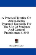A Practical Treatise on Appendicitis: Prepared Especially for the Use of Students and General Practitioners (1897)