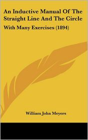 An Inductive Manual of the Straight Line and the Circle: With Many Exercises (1894) - William John Meyers