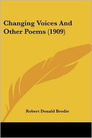 Changing Voices and Other Poems (1909) - Robert Donald Brodie