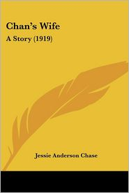 Chan's Wife: A Story (1919) - Jessie Anderson Chase
