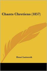 Chants Chretiens (1857) - Henri Lutteroth