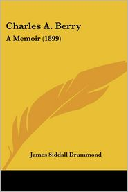 Charles A. Berry: A Memoir (1899) - James Siddall Drummond