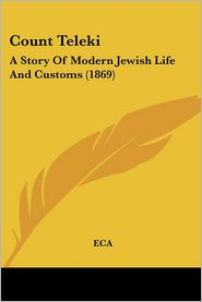 Count Teleki: A Story of Modern Jewish Life and Customs (1869) - Eca