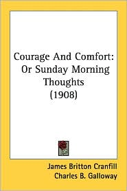 Courage and Comfort: Or Sunday Morning Thoughts (1908) - James Britton Cranfill, Frank Beard (Illustrator), Charles B. Galloway (Introduction)