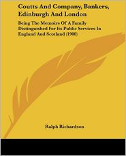 Coutts and Company, Bankers, Edinburgh and London: Being the Memoirs of a Family Distinguished for Its Public Services in England and Scotland (1900)