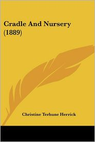 Cradle and Nursery (1889) - Christine Terhune Herrick