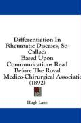 Differentiation in Rheumatic Diseases, So-Called: Based Upon Communications Read Before the Royal Medico-Chirurgical Association (1892)