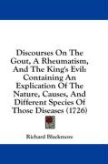Discourses on the Gout, a Rheumatism, and the King's Evil: Containing an Explication of the Nature, Causes, and Different Species of Those Diseases (1