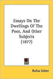 Essays on the Dwellings of the Poor, and Other Subjects (1877) - Rufus Usher