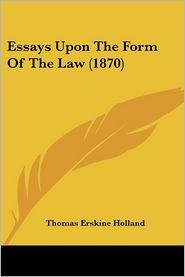 Essays Upon the Form of the Law (1870) - Thomas Erskine Holland
