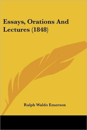 Essays, Orations and Lectures (1848)