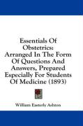 Essentials of Obstetrics: Arranged in the Form of Questions and Answers, Prepared Especially for Students of Medicine (1893)