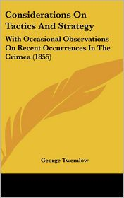 Considerations on Tactics and Strategy: With Occasional Observations on Recent Occurrences in the Crimea (1855)
