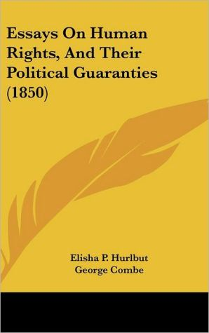 Essays on Human Rights, and Their Political Guaranties (1850) - Elisha P. Hurlbut
