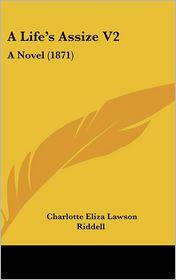 A Life's Assize V2: A Novel (1871) - Charlotte Eliza Lawson Riddell