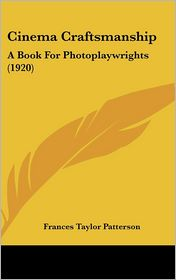 Cinema Craftsmanship: A Book for Photoplaywrights (1920) - Frances Taylor Patterson