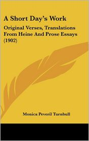 A Short Day's Work: Original Verses, Translations from Heine and Prose Essays (1902) - Monica Peveril Turnbull