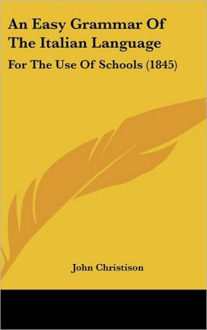 An Easy Grammar of the Italian Language: For the Use of Schools (1845)